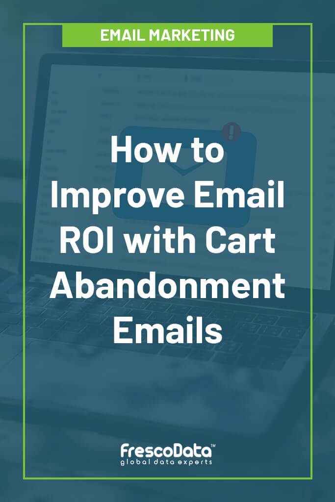 Improve ROI with Cart Abandonment Emails