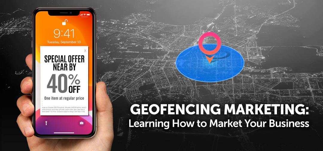 Geofencing Marketing: Learning How to Market Your Business